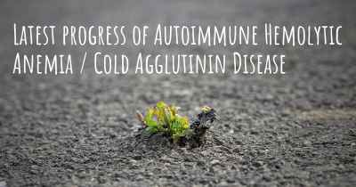 Latest progress of Autoimmune Hemolytic Anemia / Cold Agglutinin Disease
