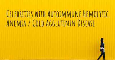 Celebrities with Autoimmune Hemolytic Anemia / Cold Agglutinin Disease