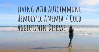 Living with Autoimmune Hemolytic Anemia / Cold Agglutinin Disease