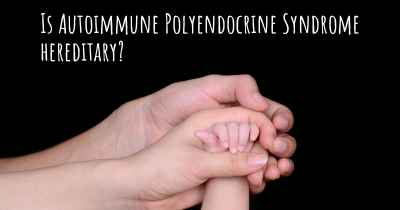 Is Autoimmune Polyendocrine Syndrome hereditary?