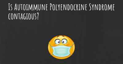 Is Autoimmune Polyendocrine Syndrome contagious?