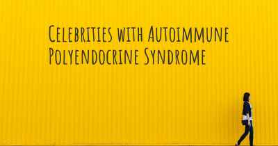 Celebrities with Autoimmune Polyendocrine Syndrome