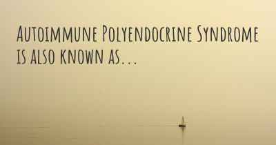 Autoimmune Polyendocrine Syndrome is also known as...