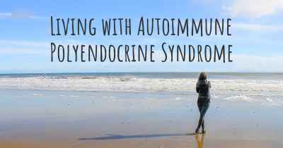 Living with Autoimmune Polyendocrine Syndrome