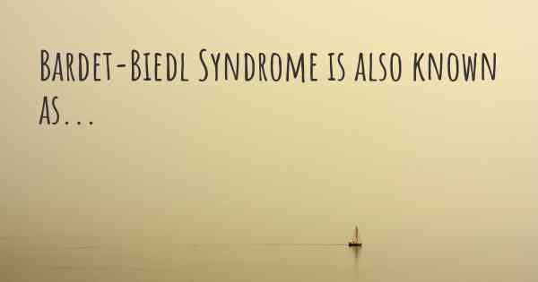 Bardet-Biedl Syndrome is also known as...