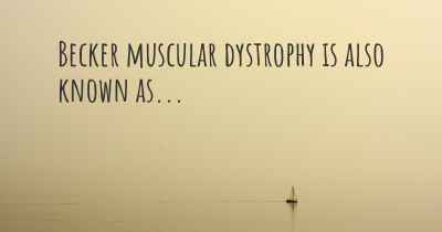 Becker muscular dystrophy is also known as...