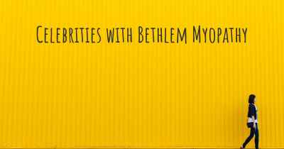 Celebrities with Bethlem Myopathy