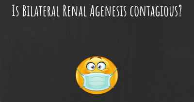 Is Bilateral Renal Agenesis contagious?