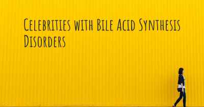 Celebrities with Bile Acid Synthesis Disorders