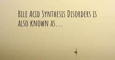 Bile Acid Synthesis Disorders is also known as...