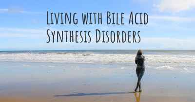 Living with Bile Acid Synthesis Disorders
