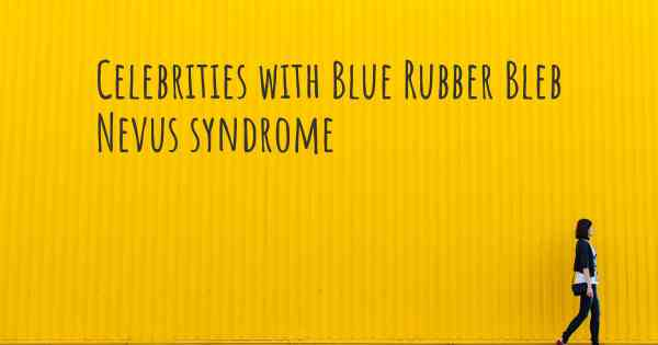 Celebrities With Blue Rubber Bleb Nevus Syndrome