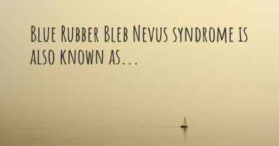 Blue Rubber Bleb Nevus syndrome is also known as...
