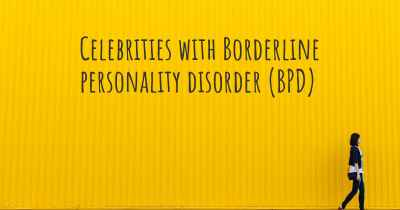Celebrities with Borderline personality disorder (BPD)
