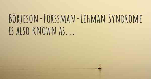 Börjeson-Forssman-Lehman Syndrome is also known as...