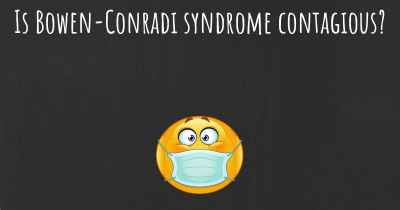 Is Bowen-Conradi syndrome contagious?