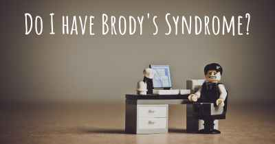 Do I have Brody's Syndrome?