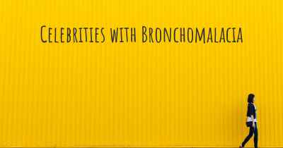 Celebrities with Bronchomalacia