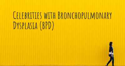 Celebrities with Bronchopulmonary Dysplasia (BPD)