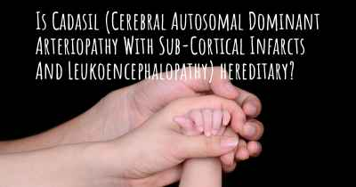 Is Cadasil (Cerebral Autosomal Dominant Arteriopathy With Sub-Cortical Infarcts And Leukoencephalopathy) hereditary?