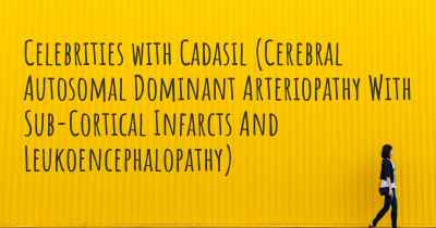 Celebrities with Cadasil (Cerebral Autosomal Dominant Arteriopathy With Sub-Cortical Infarcts And Leukoencephalopathy)