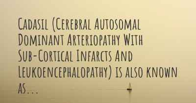 Cadasil (Cerebral Autosomal Dominant Arteriopathy With Sub-Cortical Infarcts And Leukoencephalopathy) is also known as...