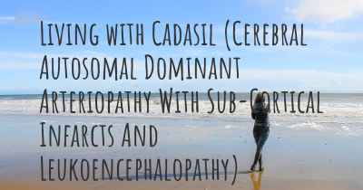 Living with Cadasil (Cerebral Autosomal Dominant Arteriopathy With Sub-Cortical Infarcts And Leukoencephalopathy)