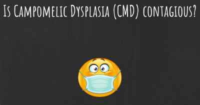Is Campomelic Dysplasia (CMD) contagious?