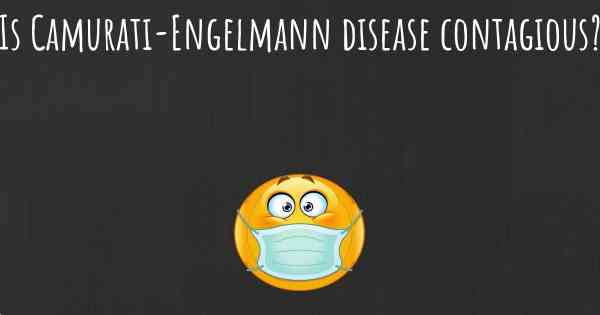 Is Camurati-Engelmann disease contagious?