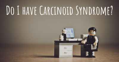 Do I have Carcinoid Syndrome?