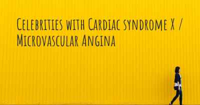 Celebrities with Cardiac syndrome X / Microvascular Angina