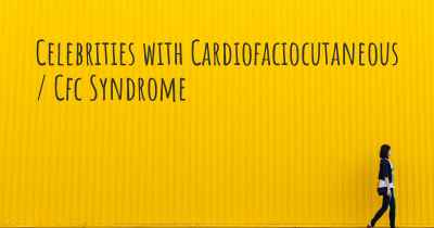 Celebrities with Cardiofaciocutaneous / Cfc Syndrome