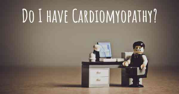 Do I have Cardiomyopathy?