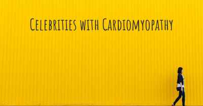 Celebrities with Cardiomyopathy