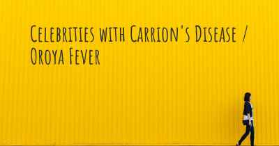 Celebrities with Carrion's Disease / Oroya Fever