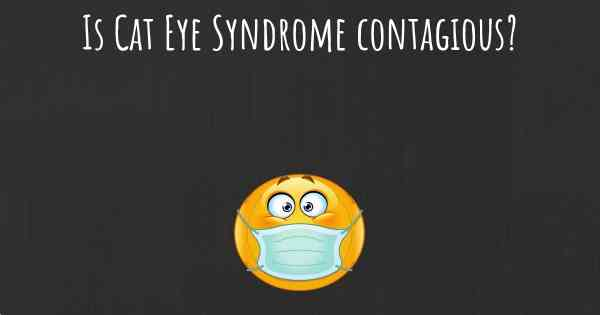 Is Cat Eye Syndrome contagious?