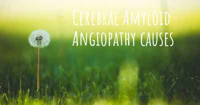 Cerebral Amyloid Angiopathy causes