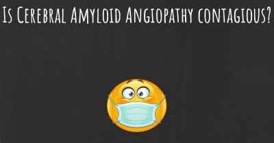 Is Cerebral Amyloid Angiopathy contagious?