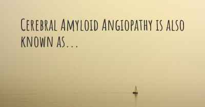 Cerebral Amyloid Angiopathy is also known as...