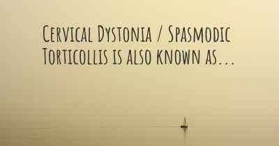 Cervical Dystonia / Spasmodic Torticollis is also known as...