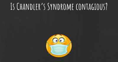 Is Chandler's Syndrome contagious?