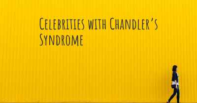 Celebrities with Chandler's Syndrome