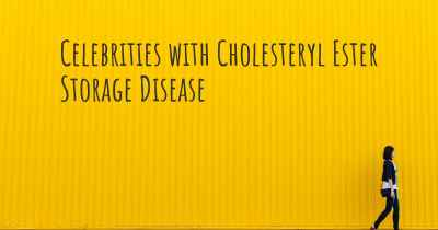 Celebrities with Cholesteryl Ester Storage Disease