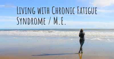 Living with Chronic Fatigue Syndrome / M.E.