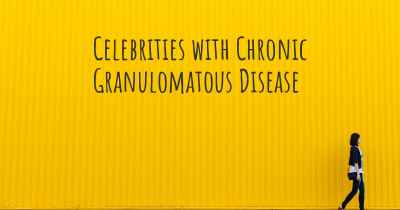 Celebrities with Chronic Granulomatous Disease