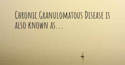 Chronic Granulomatous Disease is also known as...