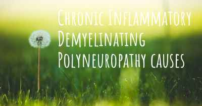 Chronic Inflammatory Demyelinating Polyneuropathy causes