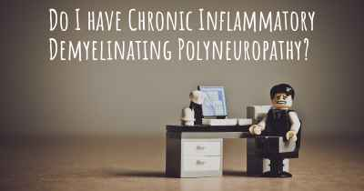 Do I have Chronic Inflammatory Demyelinating Polyneuropathy?