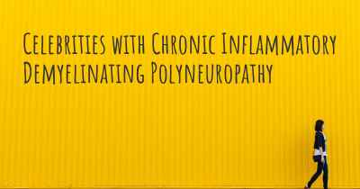 Celebrities with Chronic Inflammatory Demyelinating Polyneuropathy