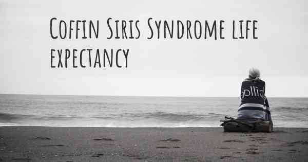 What Is The Life Expectancy Of Someone With Coffin Siris Syndrome